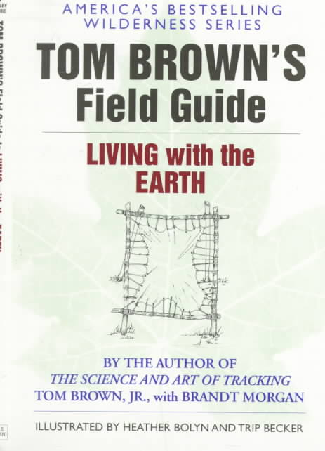 Tom Brown's Field Guide to Living With the Earth By Brown, Tom/ Morgan, Brandt