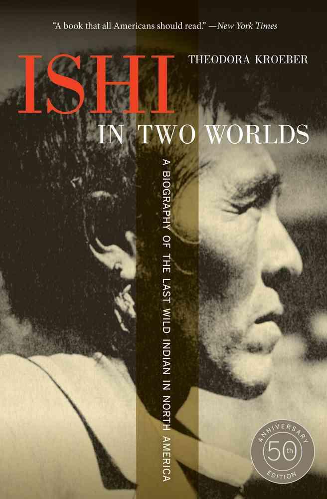 Ishi in Two Worlds By Kroeber, Theodora/ Kroeber, Karl (EDT)/ Gannett, Lewis (FRW)
