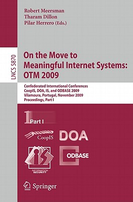 On the Move to Meaningful Internet Systems: OTM 2009 By Meersman, Robert (EDT)/ Dillion, Tharam (EDT)/ Herrero, Pilar (EDT)